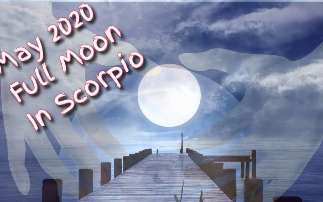 May 2020 Full Moon In Scorpio