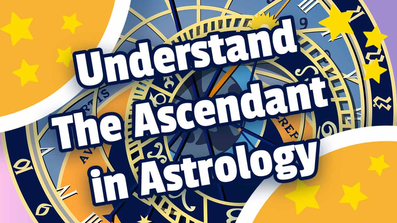 Understand The Ascendant in Astrology